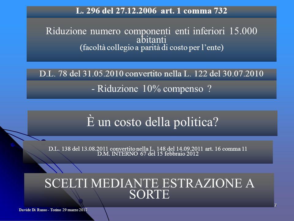 7 Davide Di Russo - Torino 29 marzo 2012 Riduzione numero componenti enti inferiori 15.000 abitanti (facoltà collegio a parità di costo per lente) SCELTI MEDIANTE ESTRAZIONE A SORTE L.