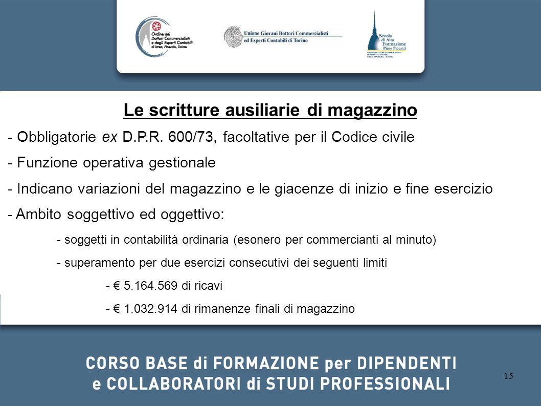 15 Le scritture ausiliarie di magazzino - Obbligatorie ex D.P.R. 600/73, facoltative per il Codice civile - Funzione operativa gestionale - Indicano v
