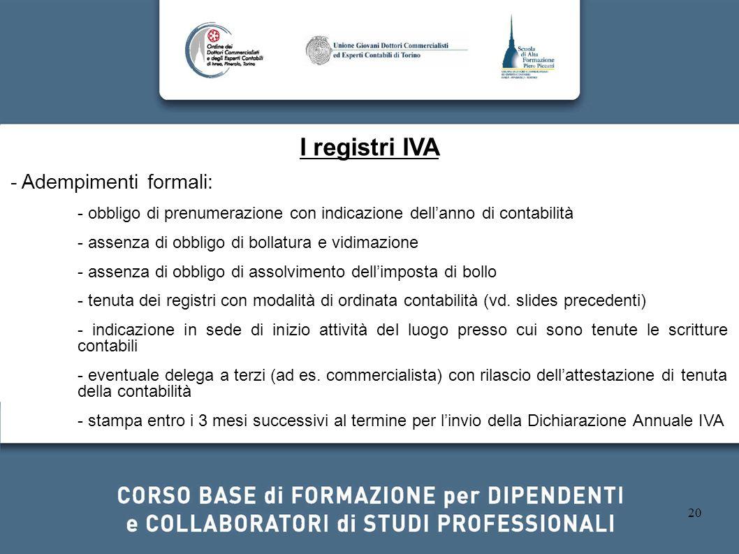 20 I registri IVA - Adempimenti formali: - obbligo di prenumerazione con indicazione dellanno di contabilità - assenza di obbligo di bollatura e vidim