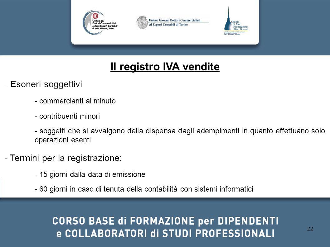22 Il registro IVA vendite - Esoneri soggettivi - commercianti al minuto - contribuenti minori - soggetti che si avvalgono della dispensa dagli adempi