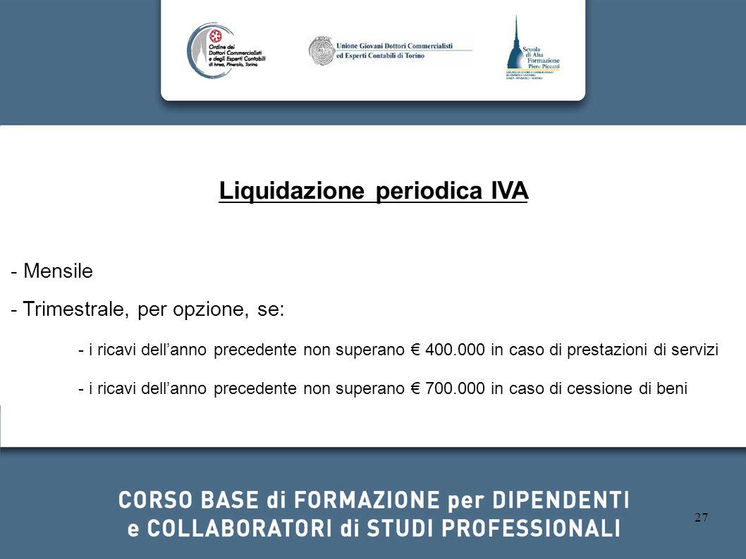 27 Liquidazione periodica IVA - Mensile - Trimestrale, per opzione, se: - i ricavi dellanno precedente non superano 400.000 in caso di prestazioni di