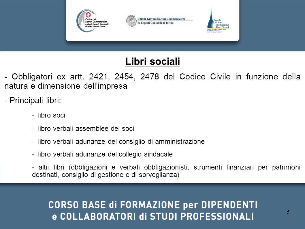 5 Libri sociali - Obbligatori ex artt. 2421, 2454, 2478 del Codice Civile in funzione della natura e dimensione dellimpresa - Principali libri: - libr