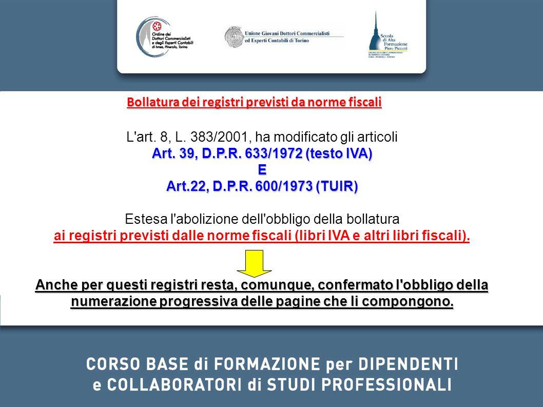 Bollatura dei registri previsti da norme fiscali L'art. 8, L. 383/2001, ha modificato gli articoli Art. 39, D.P.R. 633/1972 (testo IVA) E Art.22, D.P.