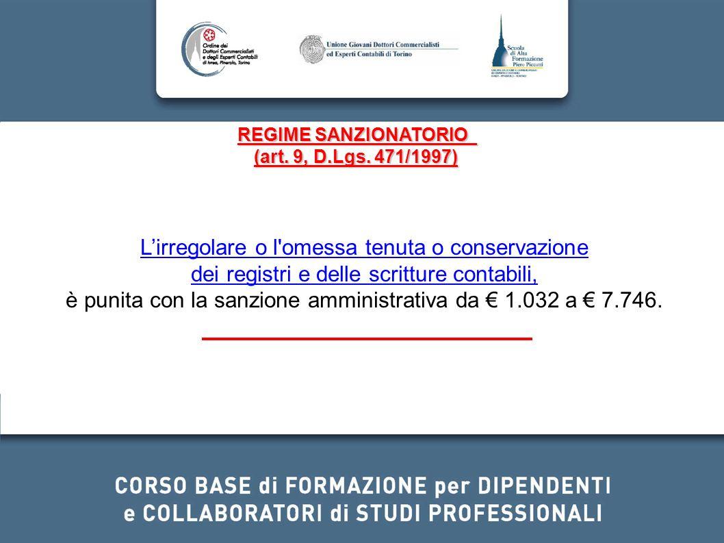 REGIME SANZIONATORIO (art. 9, D.Lgs. 471/1997) Lirregolare o l'omessa tenuta o conservazione dei registri e delle scritture contabili, è punita con la
