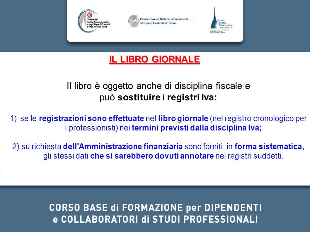 IL LIBRO GIORNALE II libro è oggetto anche di disciplina fiscale e può sostituire i registri Iva: 1)se le registrazioni sono effettuate nel libro gior
