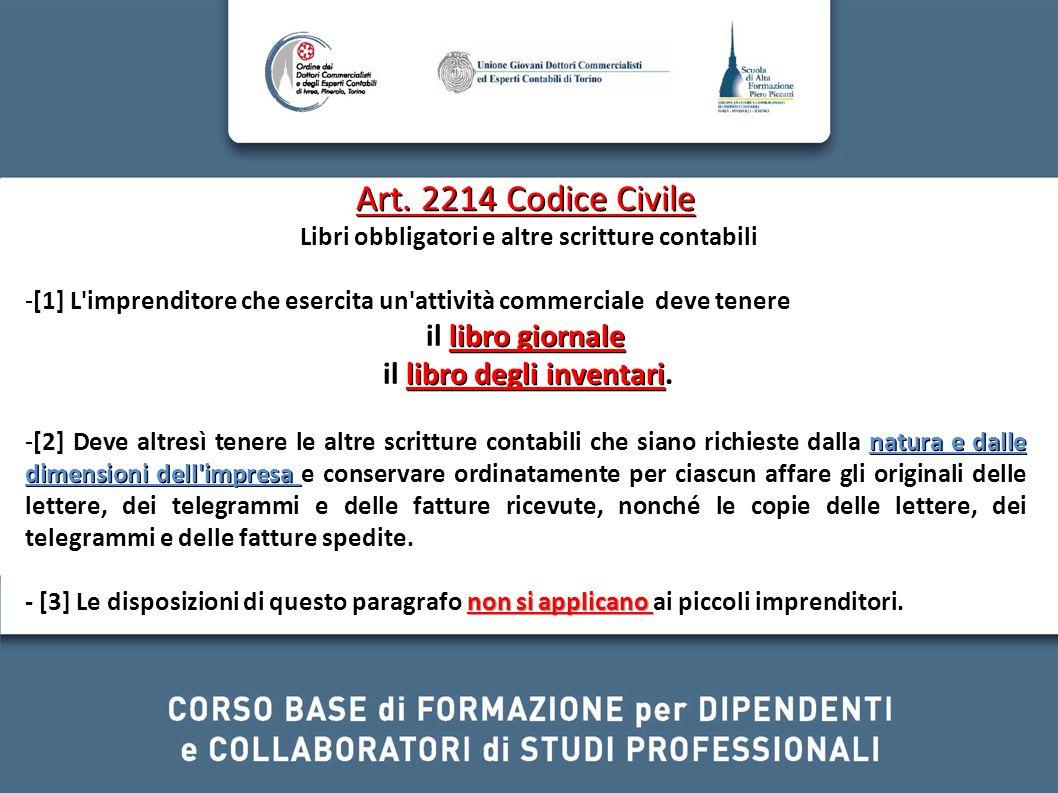 Art. 2214 Codice Civile Libri obbligatori e altre scritture contabili -[1] L'imprenditore che esercita un'attività commerciale deve tenere libro giorn