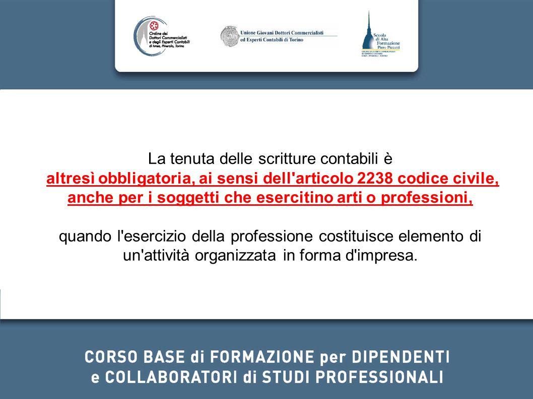 La tenuta delle scritture contabili è altresì obbligatoria, ai sensi dell'articolo 2238 codice civile, anche per i soggetti che esercitino arti o prof