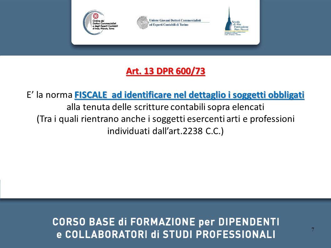 7 Art. 13 DPR 600/73 FISCALE ad identificare nel dettaglio i soggetti obbligati E la norma FISCALE ad identificare nel dettaglio i soggetti obbligati