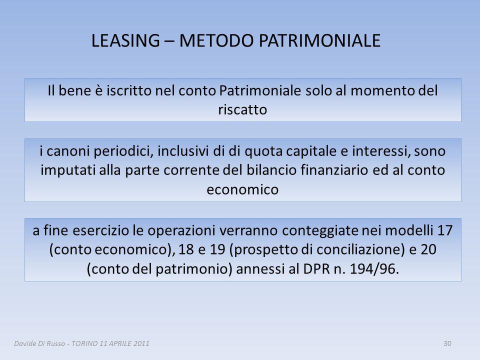 30 LEASING – METODO PATRIMONIALE Il bene è iscritto nel conto Patrimoniale solo al momento del riscatto i canoni periodici, inclusivi di di quota capi