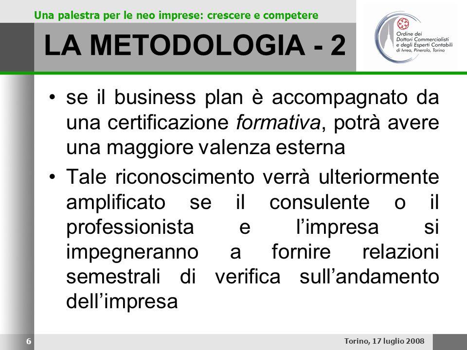 Una palestra per le neo imprese: crescere e competere LA METODOLOGIA - 2 se il business plan è accompagnato da una certificazione formativa, potrà ave