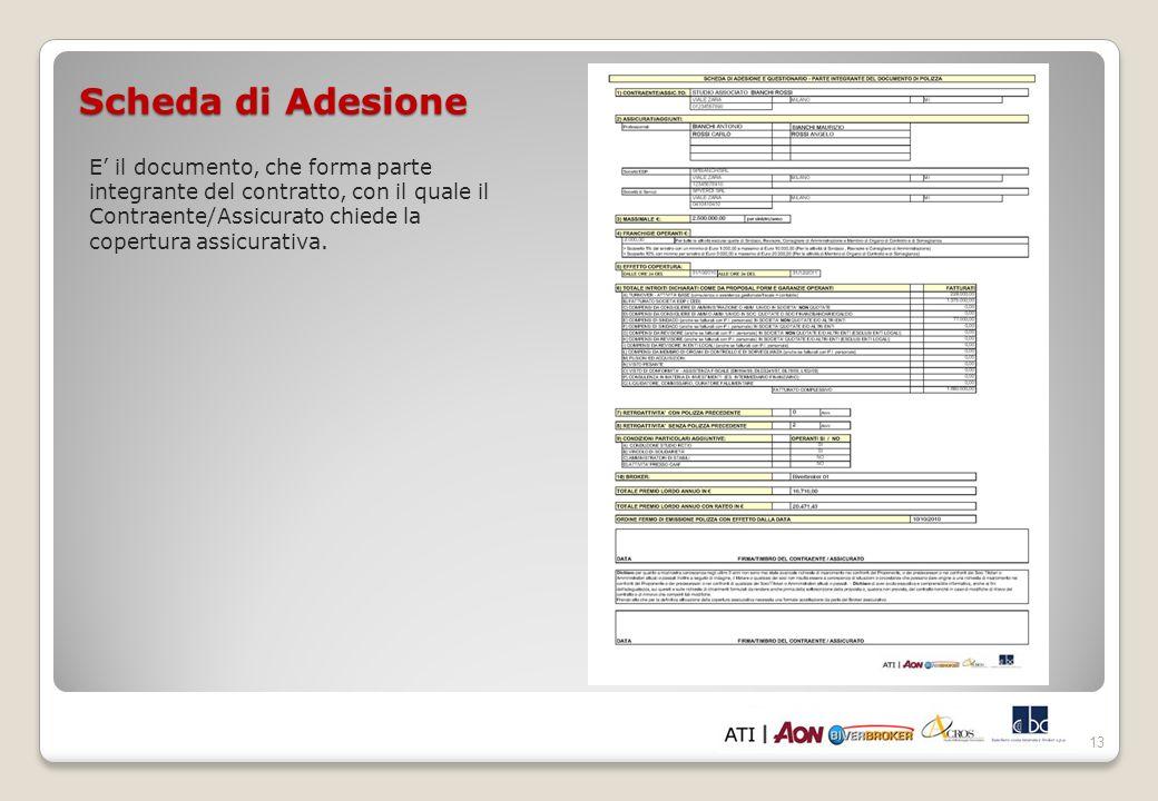 E il documento, che forma parte integrante del contratto, con il quale il Contraente/Assicurato chiede la copertura assicurativa.
