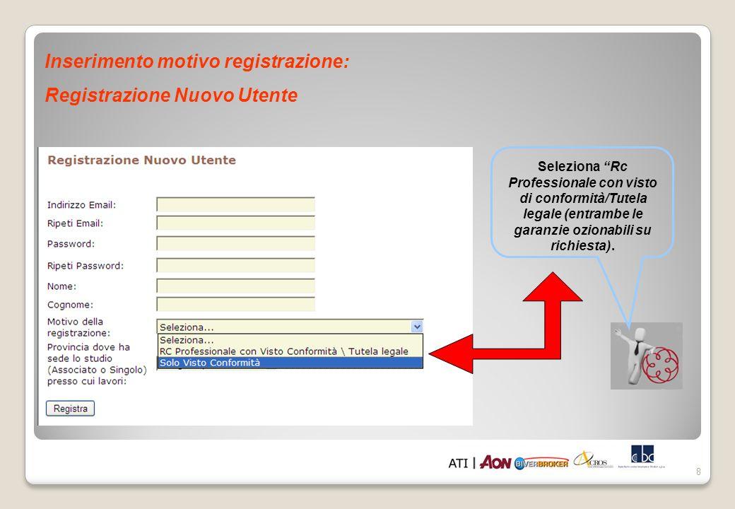 8 Inserimento motivo registrazione: Registrazione Nuovo Utente Seleziona Rc Professionale con visto di conformità/Tutela legale (entrambe le garanzie ozionabili su richiesta).