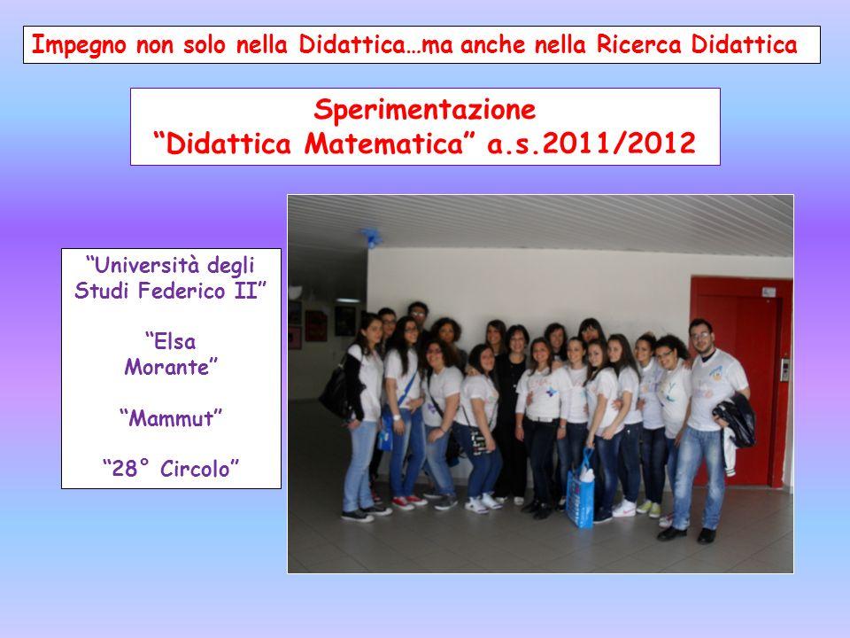Impegno non solo nella Didattica…ma anche nella Ricerca Didattica Università degli Studi Federico II Elsa Morante Mammut 28° Circolo Sperimentazione Didattica Matematica a.s.2011/2012