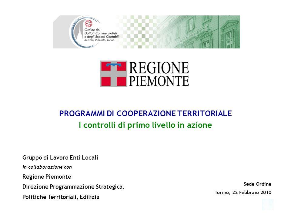 PROGRAMMI DI COOPERAZIONE TERRITORIALE I controlli di primo livello in azione 1 Gruppo di Lavoro Enti Locali in collaborazione con Regione Piemonte Di