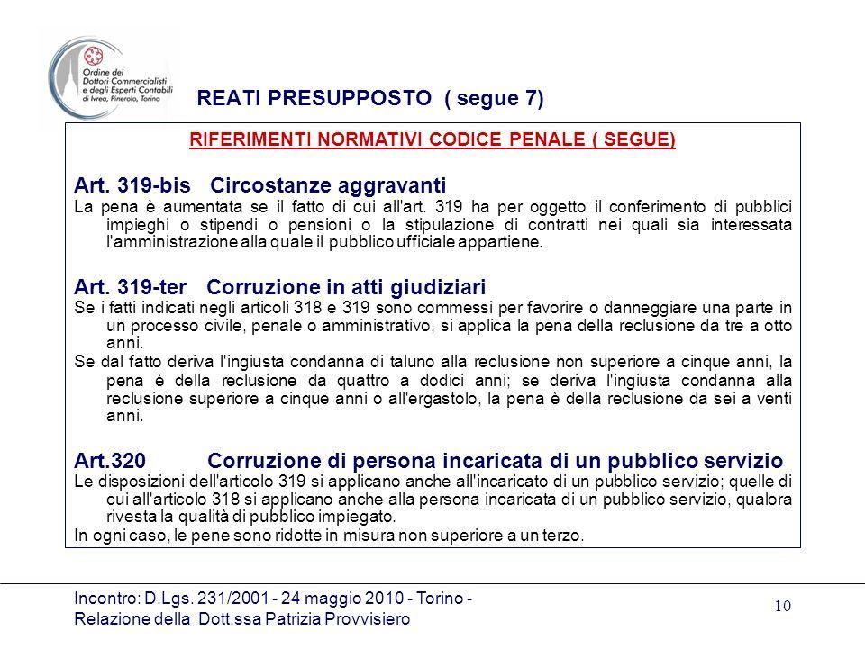 Incontro: D.Lgs. 231/2001 - 24 maggio 2010 - Torino - Relazione della Dott.ssa Patrizia Provvisiero 10 REATI PRESUPPOSTO ( segue 7) Art. 319-bis Circo