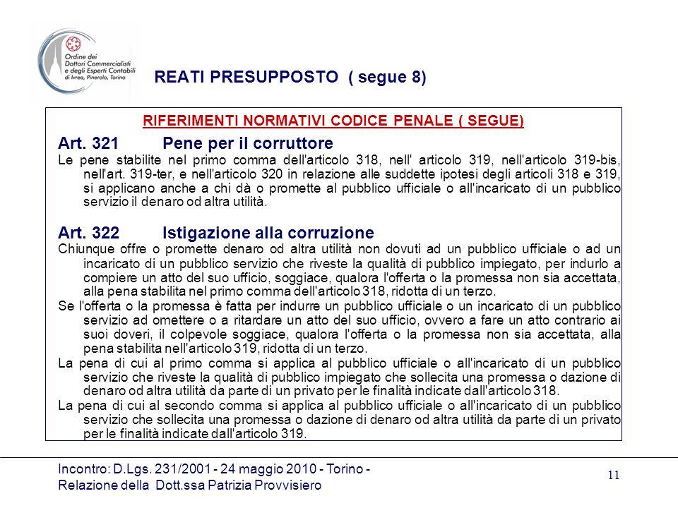Incontro: D.Lgs. 231/2001 - 24 maggio 2010 - Torino - Relazione della Dott.ssa Patrizia Provvisiero 11 REATI PRESUPPOSTO ( segue 8) Art. 321 Pene per