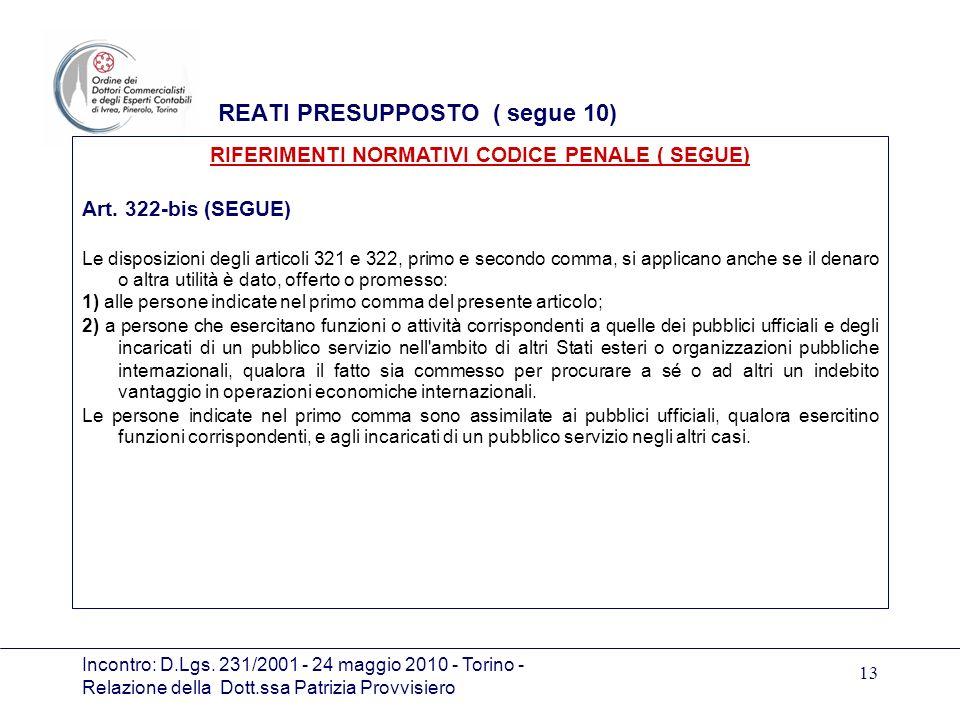 Incontro: D.Lgs. 231/2001 - 24 maggio 2010 - Torino - Relazione della Dott.ssa Patrizia Provvisiero 13 REATI PRESUPPOSTO ( segue 10) Art. 322-bis (SEG