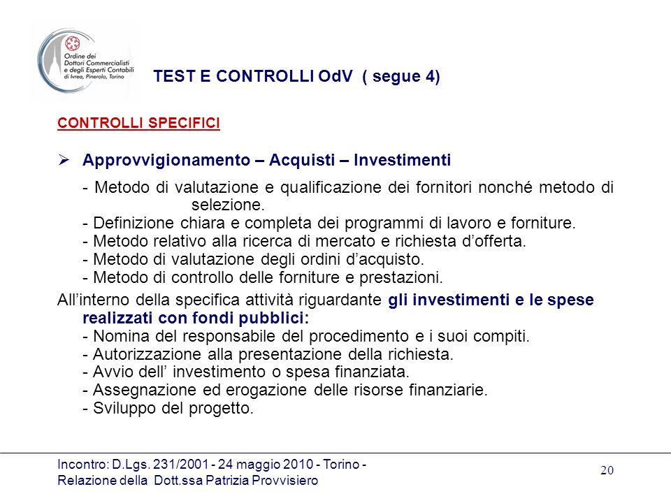 Incontro: D.Lgs. 231/2001 - 24 maggio 2010 - Torino - Relazione della Dott.ssa Patrizia Provvisiero 20 TEST E CONTROLLI OdV ( segue 4) CONTROLLI SPECI