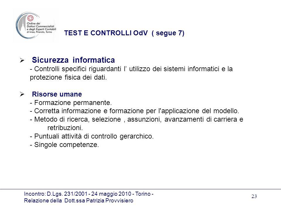 Incontro: D.Lgs. 231/2001 - 24 maggio 2010 - Torino - Relazione della Dott.ssa Patrizia Provvisiero 23 TEST E CONTROLLI OdV ( segue 7) Sicurezza infor