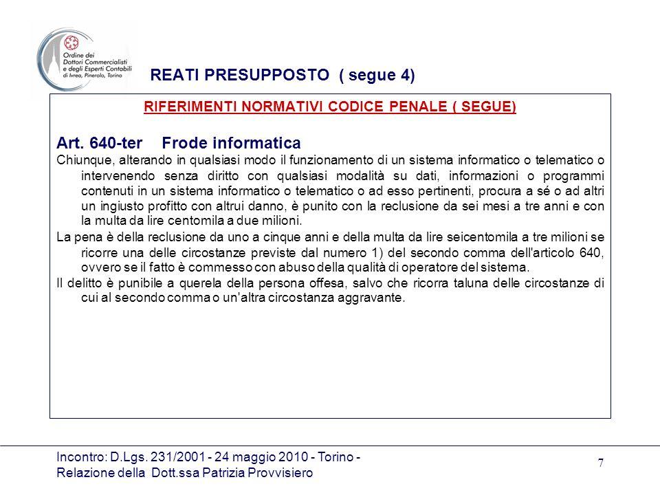 Incontro: D.Lgs. 231/2001 - 24 maggio 2010 - Torino - Relazione della Dott.ssa Patrizia Provvisiero 7 REATI PRESUPPOSTO ( segue 4) RIFERIMENTI NORMATI