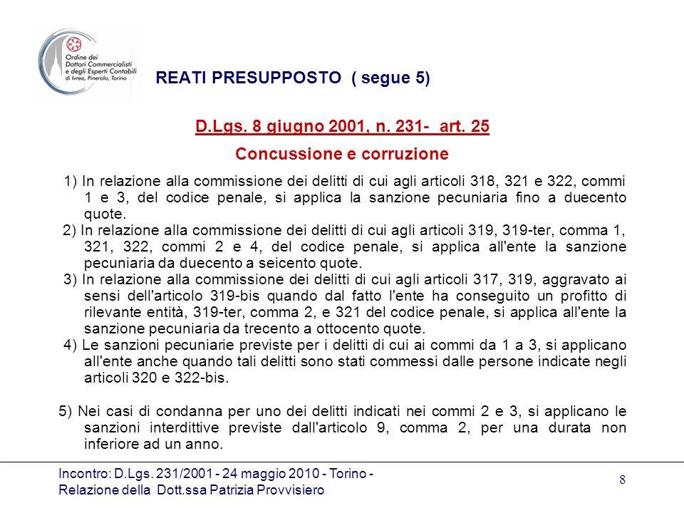 Incontro: D.Lgs. 231/2001 - 24 maggio 2010 - Torino - Relazione della Dott.ssa Patrizia Provvisiero 8 REATI PRESUPPOSTO ( segue 5) D.Lgs. 8 giugno 200
