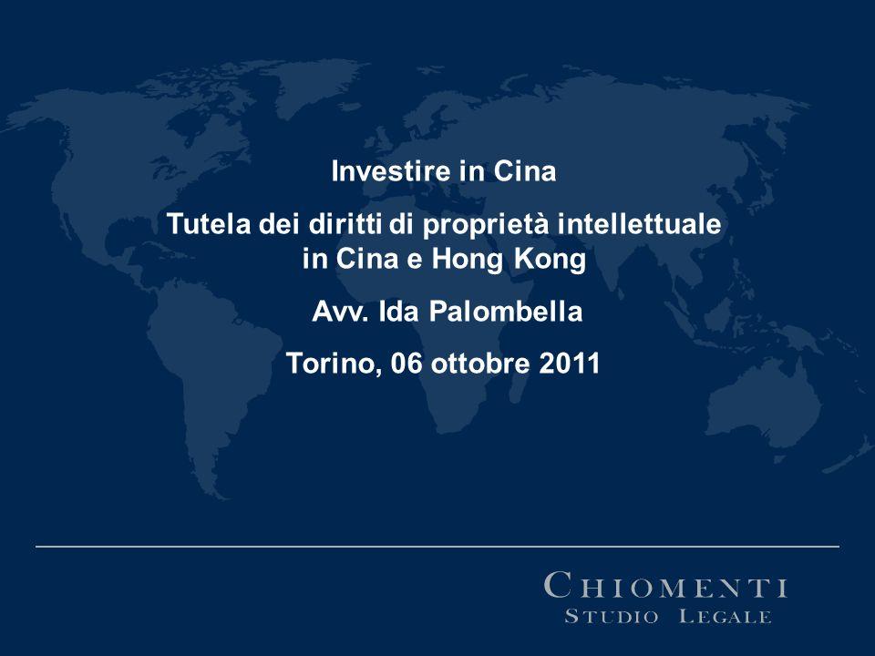 Investire in Cina Tutela dei diritti di proprietà intellettuale in Cina e Hong Kong Avv. Ida Palombella Torino, 06 ottobre 2011