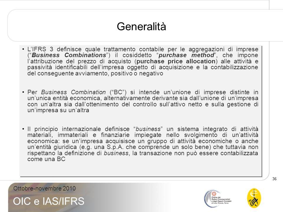 36 Ottobre-novembre 2010 OIC e IAS/IFRS Generalità LIFRS 3 definisce quale trattamento contabile per le aggregazioni di imprese (Business Combinations