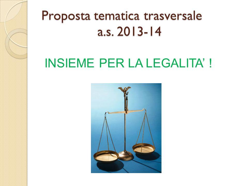 Proposta tematica trasversale a.s. 2013-14 INSIEME PER LA LEGALITA !