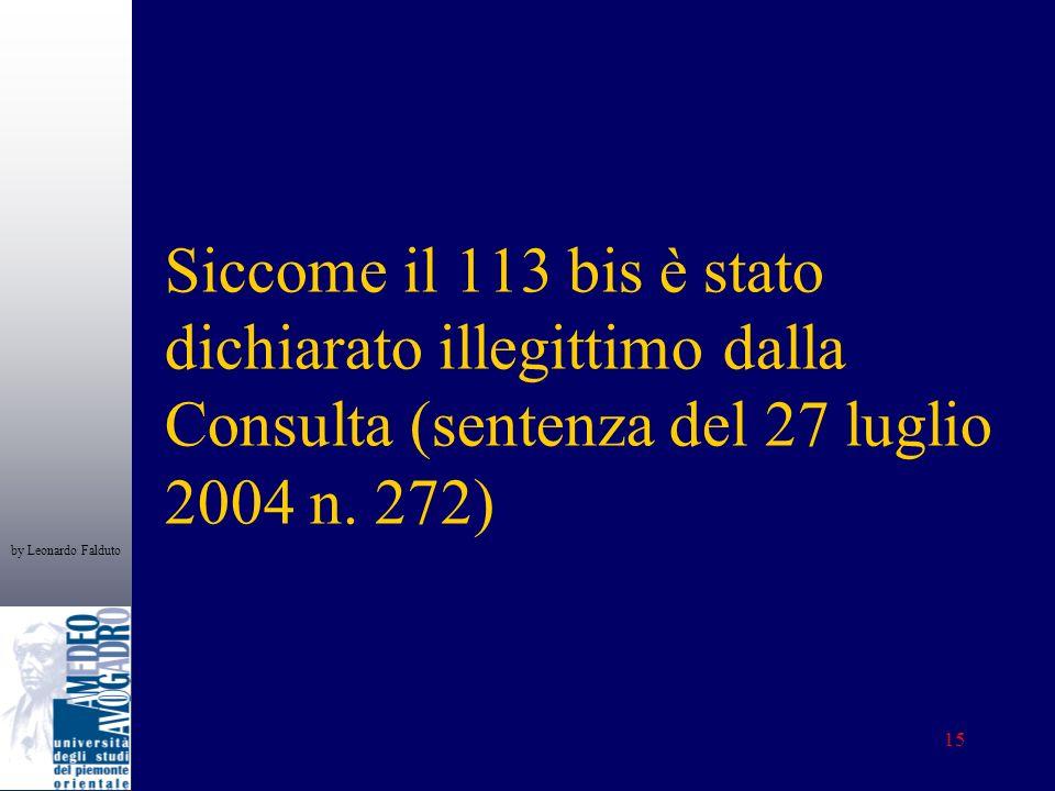 by Leonardo Falduto 15 Siccome il 113 bis è stato dichiarato illegittimo dalla Consulta (sentenza del 27 luglio 2004 n. 272)