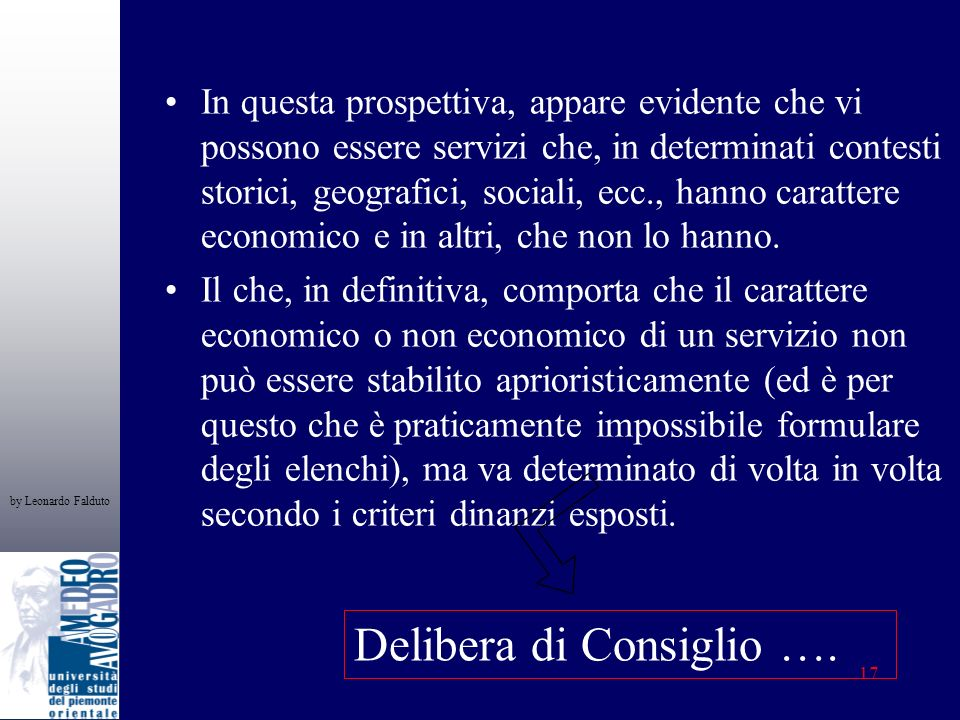 by Leonardo Falduto 17 In questa prospettiva, appare evidente che vi possono essere servizi che, in determinati contesti storici, geografici, sociali, ecc., hanno carattere economico e in altri, che non lo hanno.