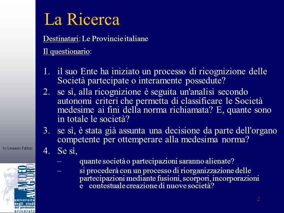 by Leonardo Falduto 2 La Ricerca Destinatari: Le Provincie italiane Il questionario: 1.il suo Ente ha iniziato un processo di ricognizione delle Socie