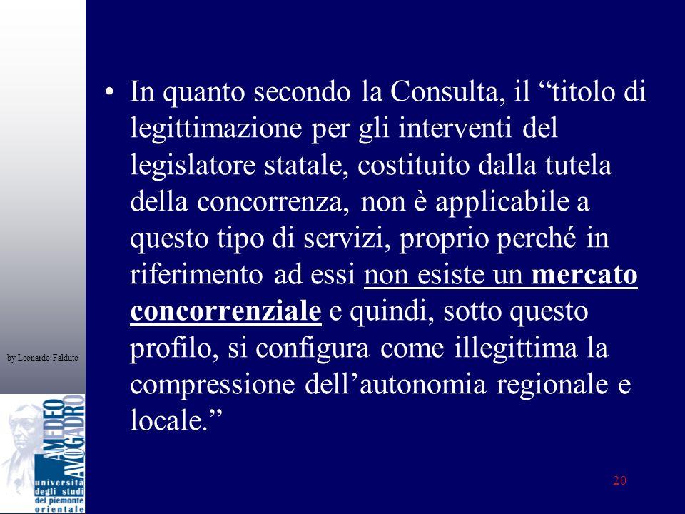 by Leonardo Falduto 20 In quanto secondo la Consulta, il titolo di legittimazione per gli interventi del legislatore statale, costituito dalla tutela