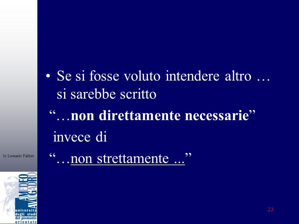 by Leonardo Falduto 23 Se si fosse voluto intendere altro … si sarebbe scritto …non direttamente necessarie invece di …non strettamente...