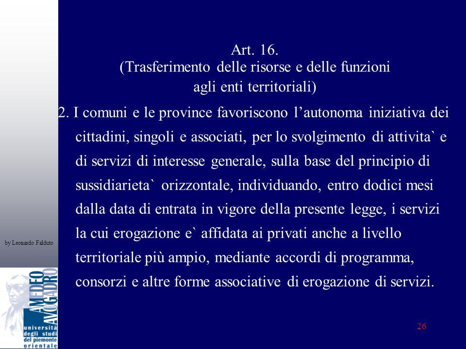 by Leonardo Falduto 26 Art. 16. (Trasferimento delle risorse e delle funzioni agli enti territoriali) 2. I comuni e le province favoriscono lautonoma