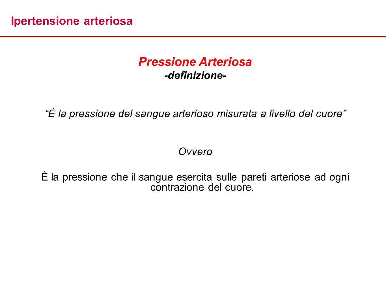 Ipertensione arteriosa Pressione Arteriosa -definizione- È la pressione del sangue arterioso misurata a livello del cuore Ovvero È la pressione che il