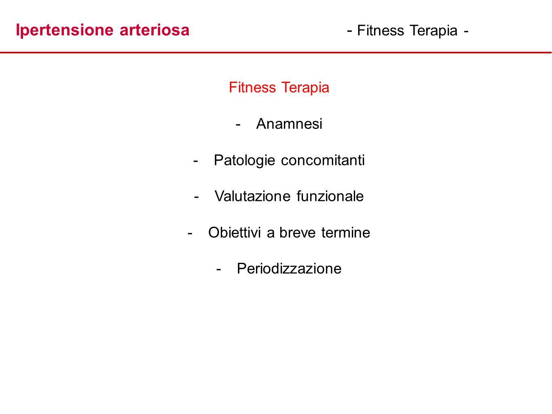 Ipertensione arteriosa- Fitness Terapia - Fitness Terapia - -Anamnesi - -Patologie concomitanti - -Valutazione funzionale - -Obiettivi a breve termine