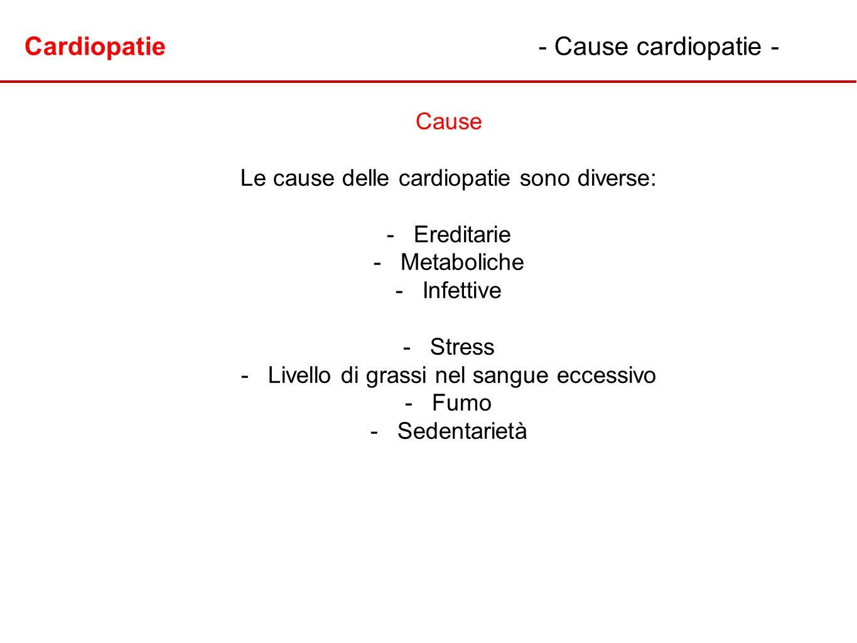Cardiopatie- Cause cardiopatie - Cause Le cause delle cardiopatie sono diverse: - -Ereditarie - -Metaboliche - -Infettive - -Stress - -Livello di gras