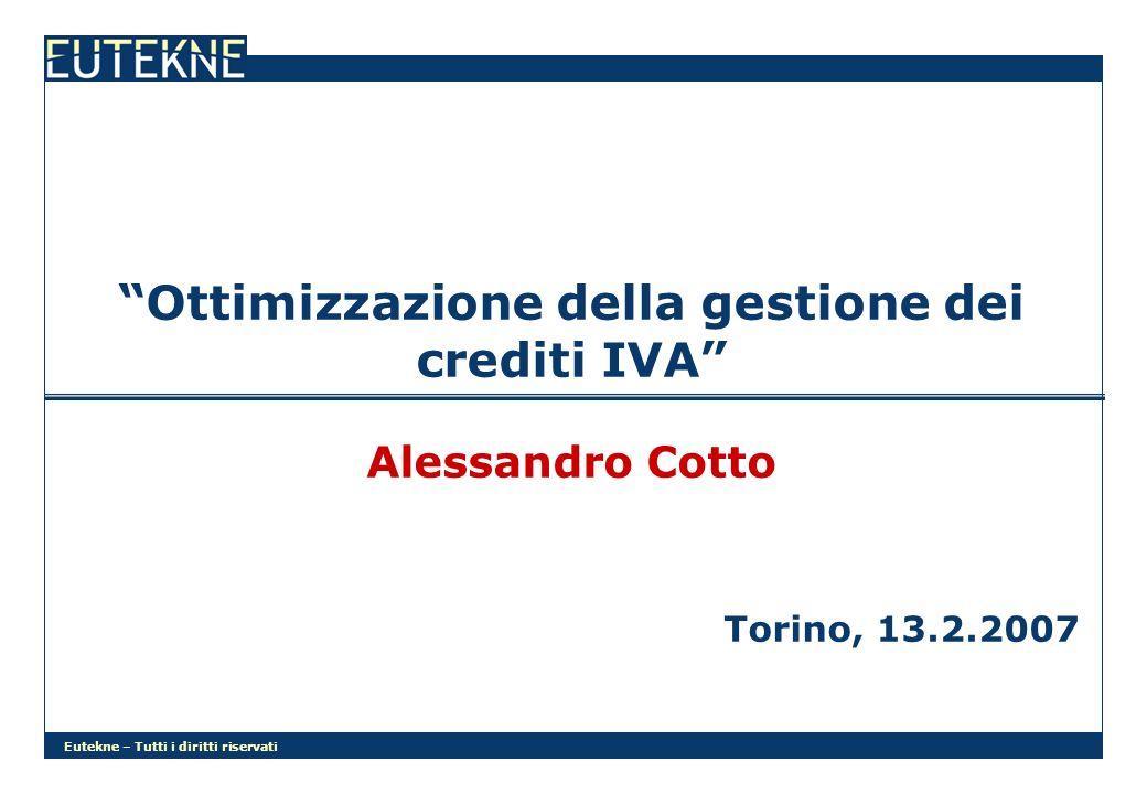 Eutekne – Tutti i diritti riservati Ottimizzazione della gestione dei crediti IVA Alessandro Cotto Torino, 13.2.2007