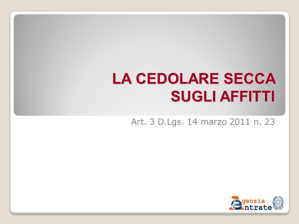 LA CEDOLARE SECCA SUGLI AFFITTI Art. 3 D.Lgs. 14 marzo 2011 n. 23