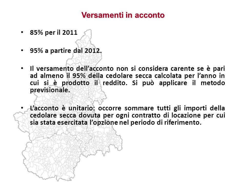 Versamenti in acconto 85% per il 2011 95% a partire dal 2012. Il versamento dellacconto non si considera carente se è pari ad almeno il 95% della cedo