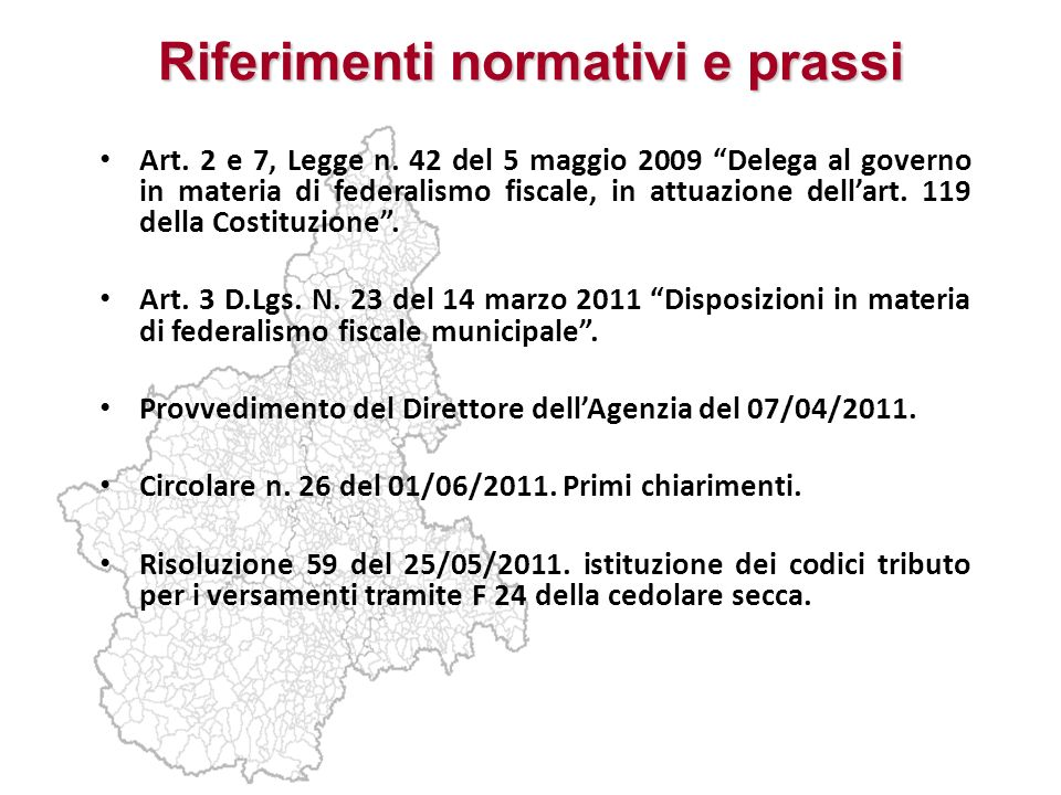 Riferimenti normativi e prassi Art. 2 e 7, Legge n. 42 del 5 maggio 2009 Delega al governo in materia di federalismo fiscale, in attuazione dellart. 1