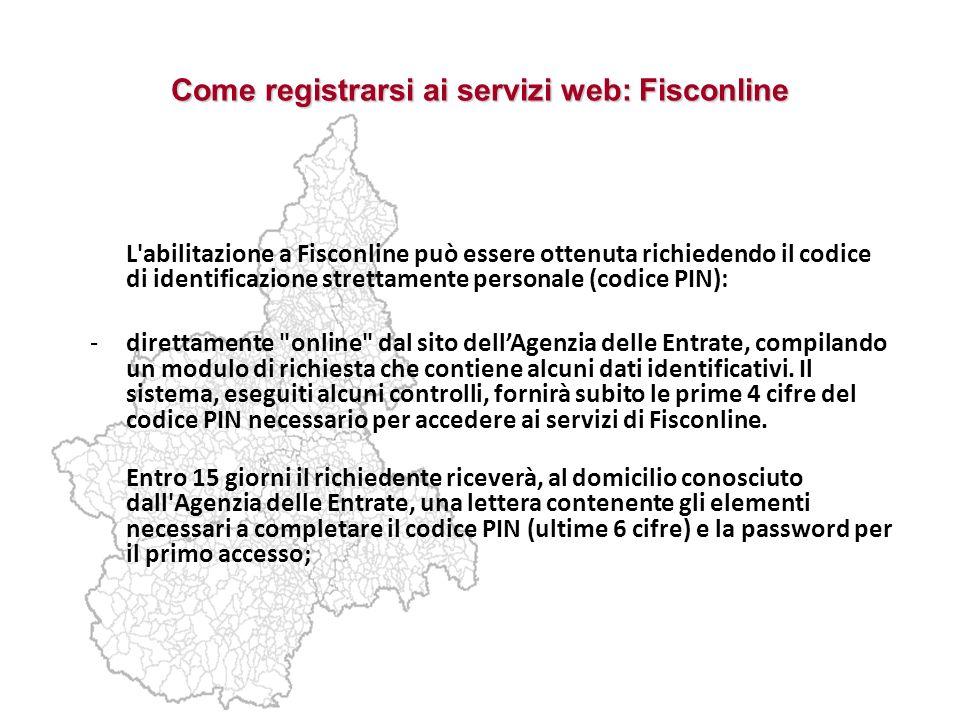 Come registrarsi ai servizi web: Fisconline L'abilitazione a Fisconline può essere ottenuta richiedendo il codice di identificazione strettamente pers