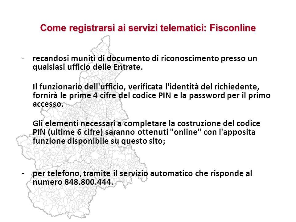 Come registrarsi ai servizi telematici: Fisconline -recandosi muniti di documento di riconoscimento presso un qualsiasi ufficio delle Entrate. Il funz