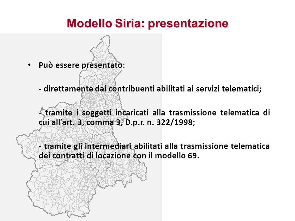 Modello Siria: presentazione Può essere presentato: - direttamente dai contribuenti abilitati ai servizi telematici; - tramite i soggetti incaricati a