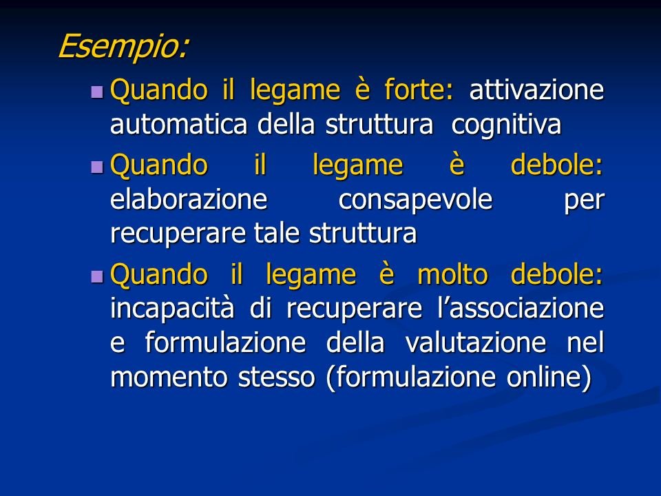 Esempio: Quando il legame è forte: attivazione automatica della struttura cognitiva Quando il legame è forte: attivazione automatica della struttura c
