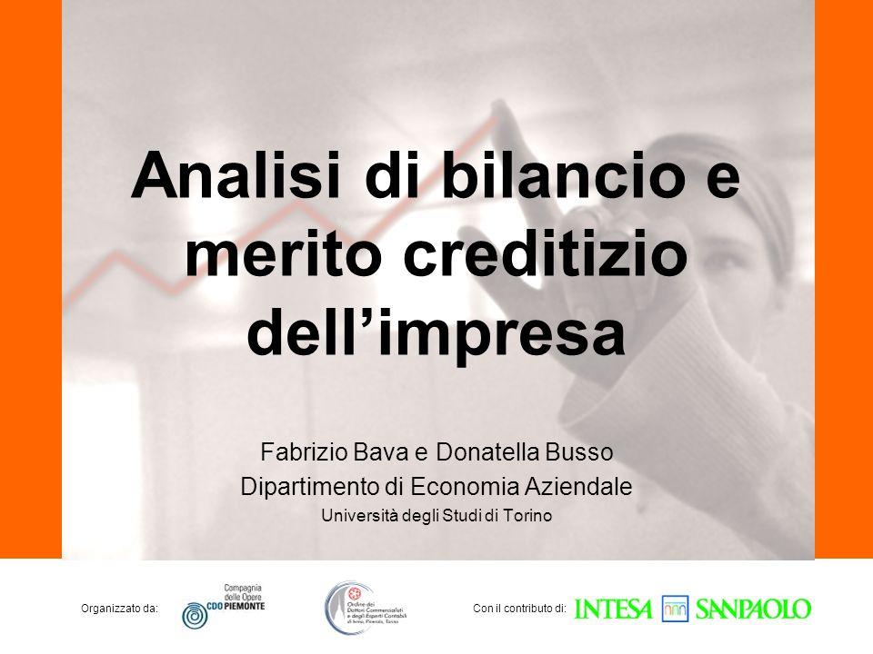 Organizzato da:Con il contributo di: Analisi di bilancio e merito creditizio dellimpresa Fabrizio Bava e Donatella Busso Dipartimento di Economia Azie