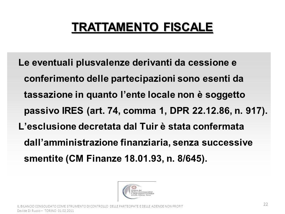22 Le eventuali plusvalenze derivanti da cessione e conferimento delle partecipazioni sono esenti da tassazione in quanto lente locale non è soggetto passivo IRES (art.