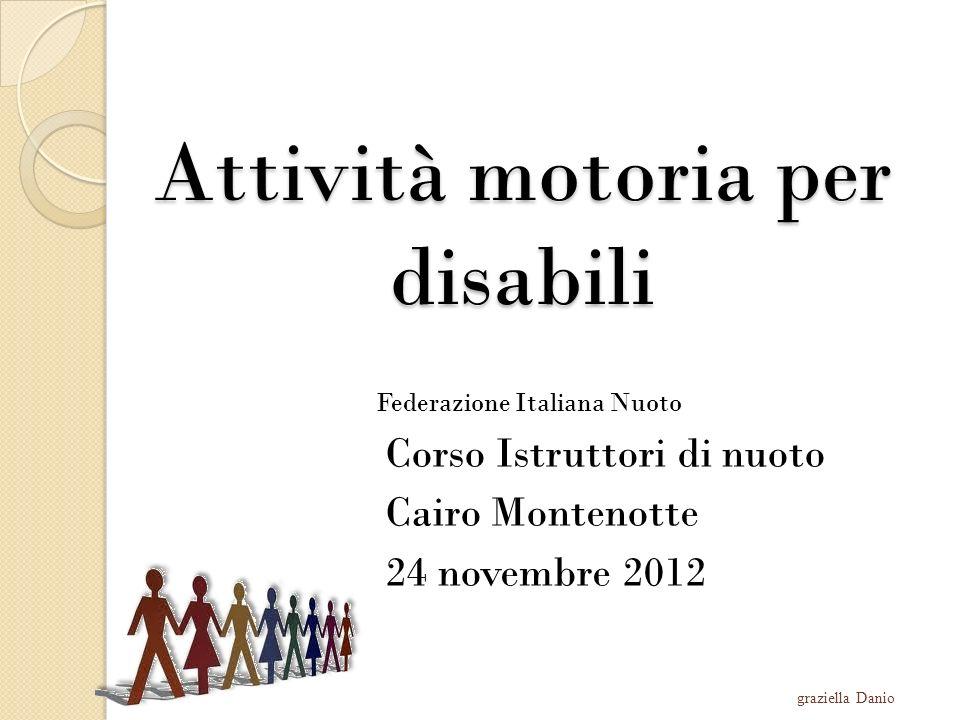 Attività motoria per disabili Federazione Italiana Nuoto Corso Istruttori di nuoto Cairo Montenotte 24 novembre 2012 graziella Danio