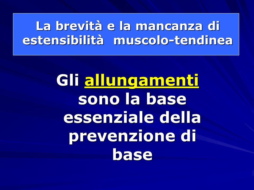 La brevità e la mancanza di estensibilità muscolo-tendinea Gli allungamenti sono la base essenziale della prevenzione di base