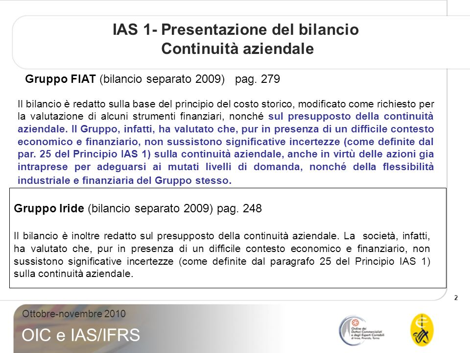 2 Ottobre-novembre 2010 OIC e IAS/IFRS IAS 1- Presentazione del bilancio Continuità aziendale Gruppo Iride (bilancio separato 2009) pag.